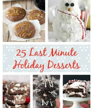 25 Last Minute Holiday Desserts