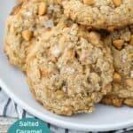 Salted Caramel Butterscotch Oatmeal Cookies