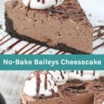 Two pictures of a Baileys no-bake chocolate cheesecake on a white plate with a text overlay